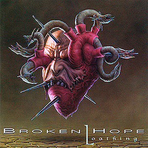 BROKEN HOPE - Loathing