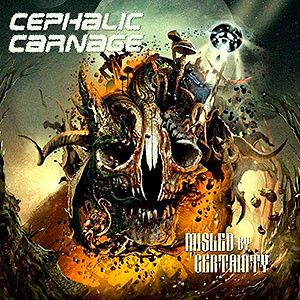 CEPHALIC CARNAGE - Misled by Certainty