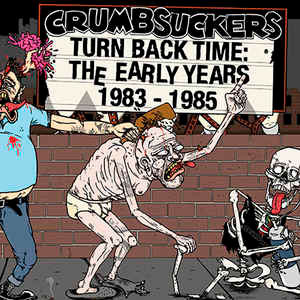 CRUMBSUCKERS - Turn Back Time: The Early Years 1983-1985