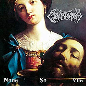 CRYPTOPSY - None So Vile
