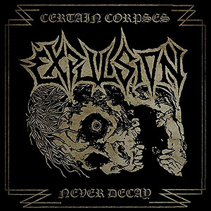 EXPULSION (swe) - Certain Corpses Never Decay