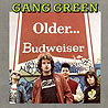 GANG GREEN - Older... Budweiser