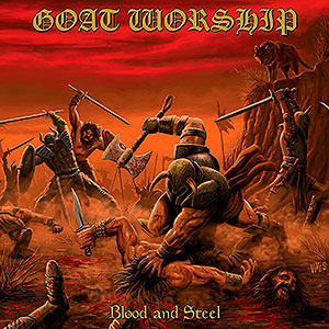 GOAT WORSHIP - Blood and Steel