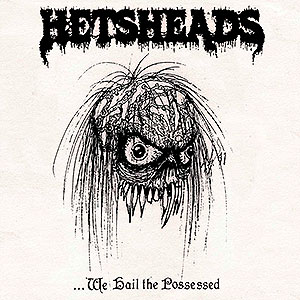 HETSHEADS - ...We Hail the Possessed