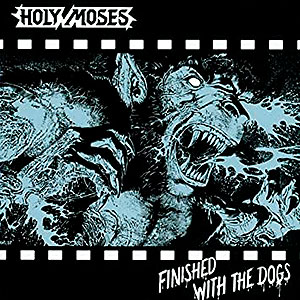 HOLY MOSES - Finished with the Dogs