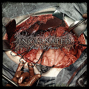 INCARNATED - Some Old Stories