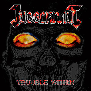 JUGGERNAUT - Trouble Within
