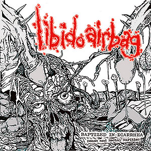 LIBIDO AIRBAG - Baptized in Diarrhea (Demos and Rectal Rarities)