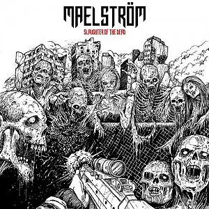 MAELSTRÖM - Slaughter of the Dead