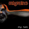 MIGRAINE - My Turn