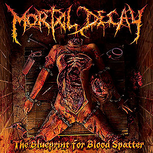 MORTAL DECAY - The Blueprint for Blood Spatter