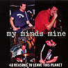 MY MINDS MINE - 48 Reasons to Leave this Planet
