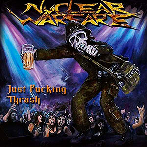 NUCLEAR WARFARE - Just Fucking Thrash