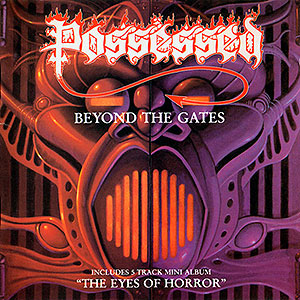 POSSESSED - Beyond the Gates + The Eyes of Horror...