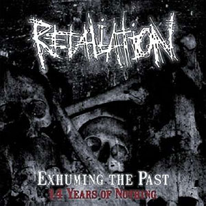 RETALIATION (swe) - Exhuming the Past (14 Years of...