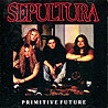 SEPULTURA - Primitive Future