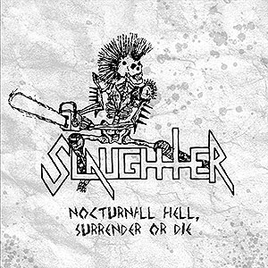 SLAUGHTER - Nocturnal Hell, Surrender or Die