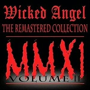 WICKED ANGEL - The Remastered Collection MMXI